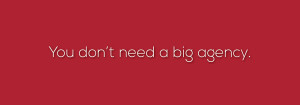 You don't need a big agency