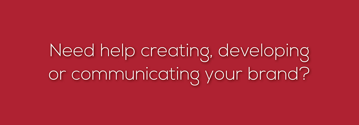 Need help creating, developing or communicating your brand?